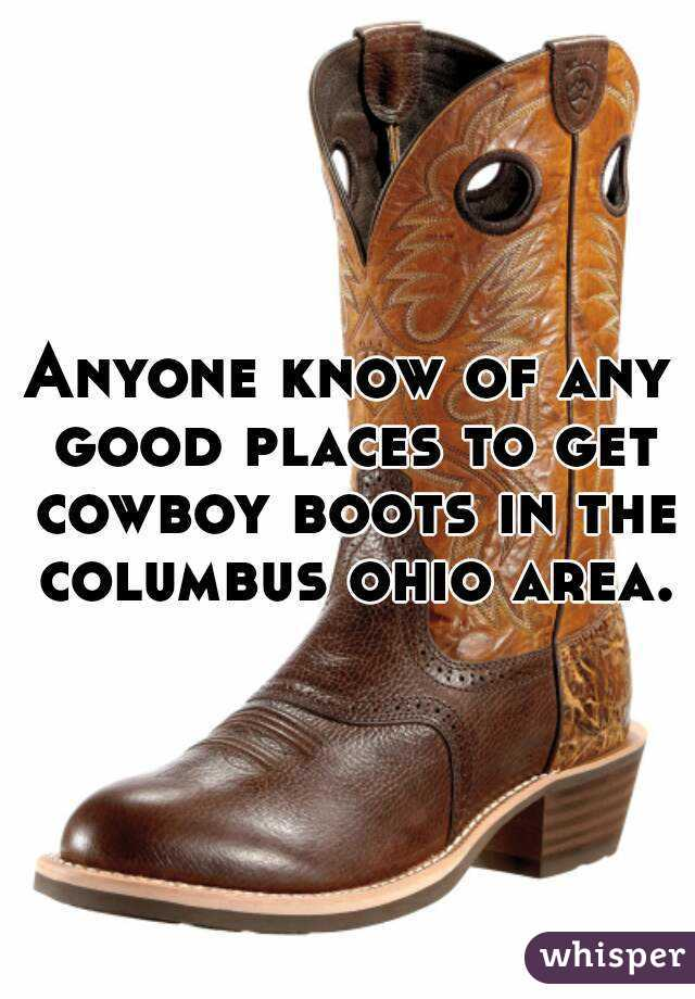 Anyone know of any good places to get cowboy boots in the columbus ohio area.