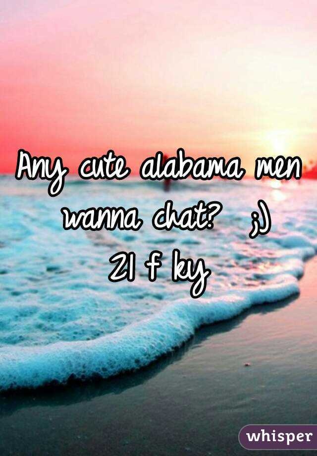 Any cute alabama men wanna chat?  ;) 21 f ky