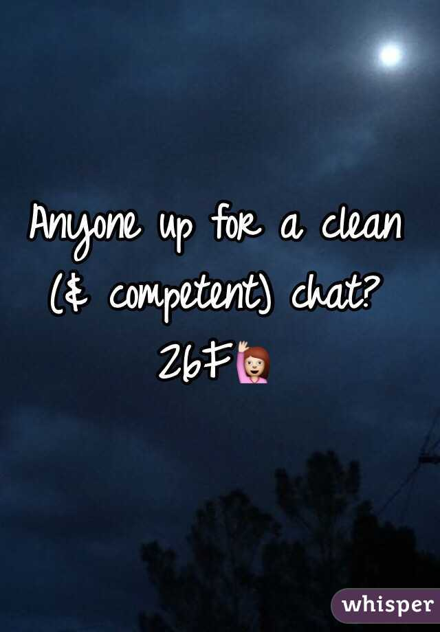 Anyone up for a clean (& competent) chat? 26F🙋