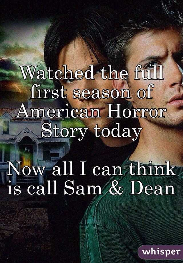 Watched the full first season of American Horror Story today  Now all I can think is call Sam & Dean