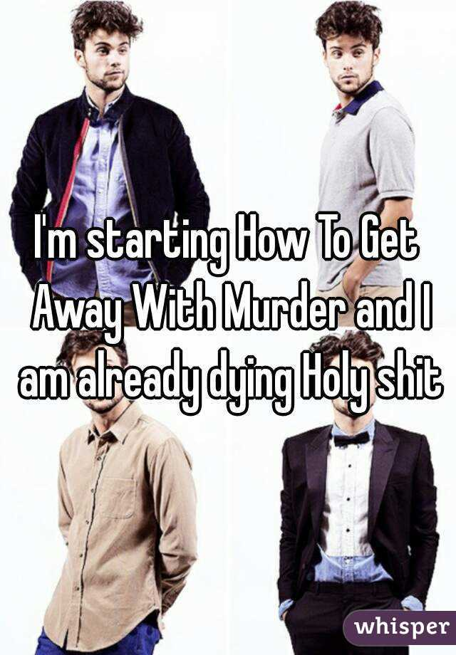 I'm starting How To Get Away With Murder and I am already dying Holy shit