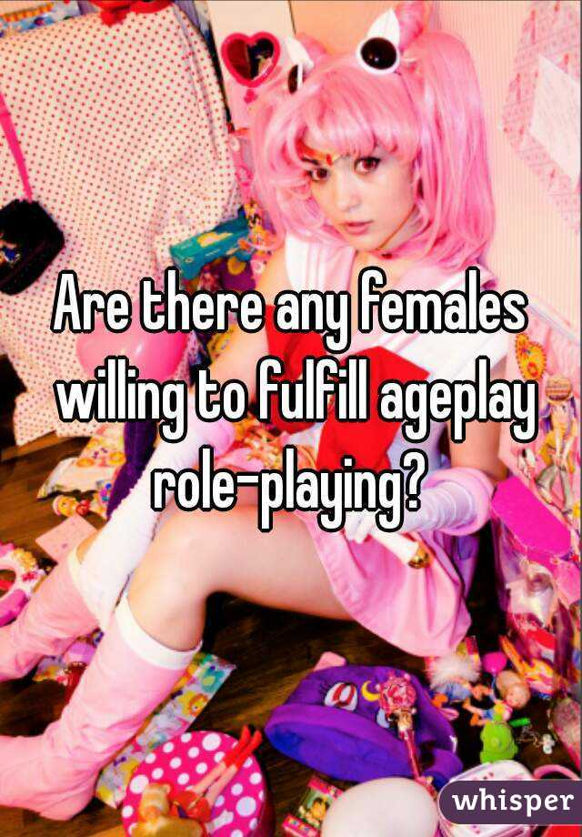 Are there any females willing to fulfill ageplay role-playing?