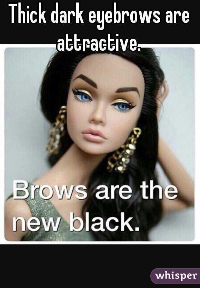 Thick Dark Eyebrows Are Attractive