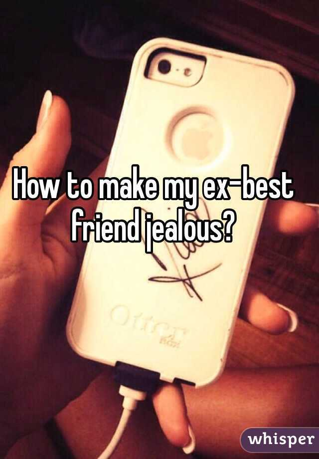 How to make your ex best friend jealous