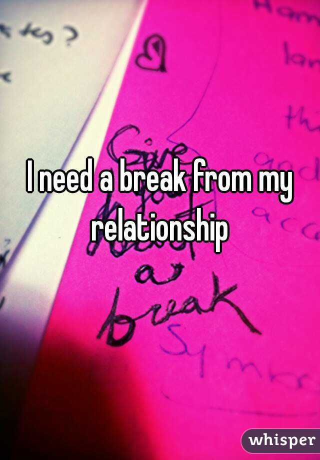 I Need A Break From My Relationship