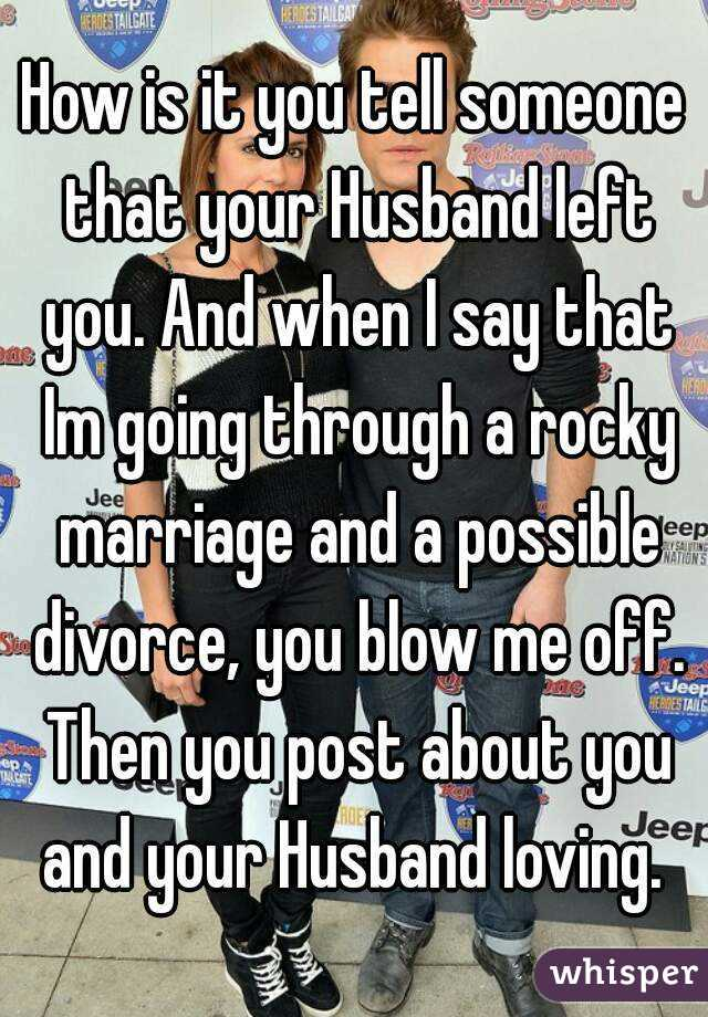 Won't To Is Someone Say What To Divorcing Who are lousy