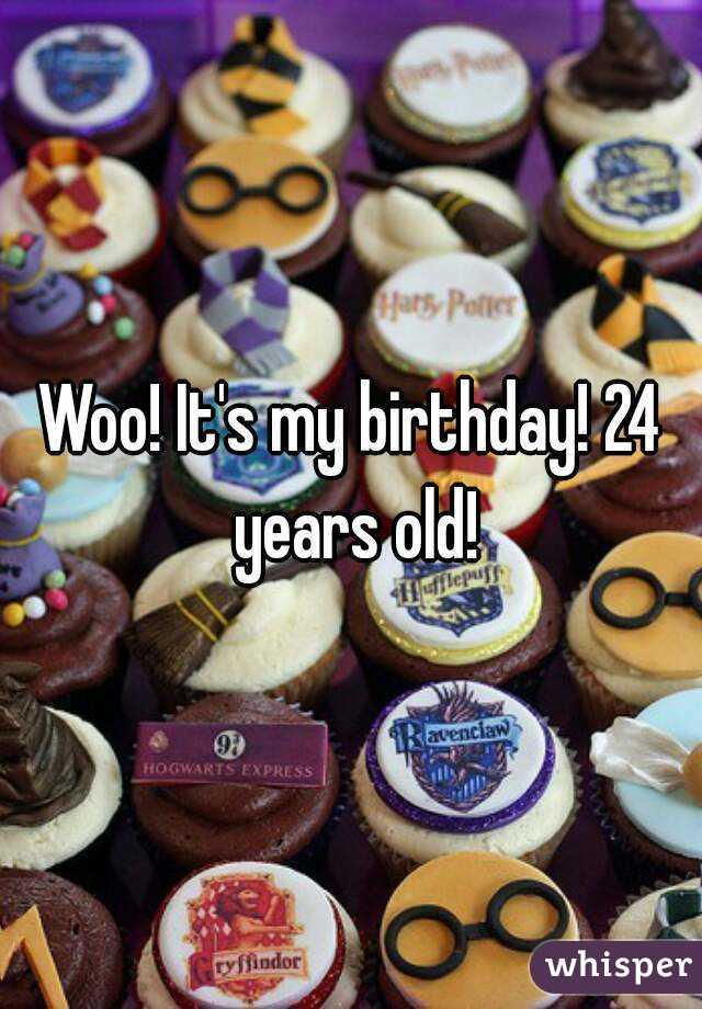 Woo Its My Birthday 24 Years Old