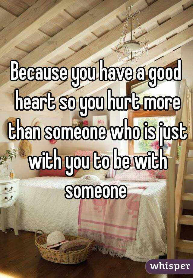 i know you have a good heart