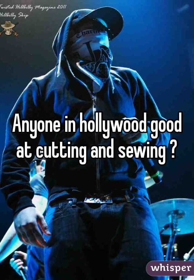 Anyone in hollywood good at cutting and sewing ?