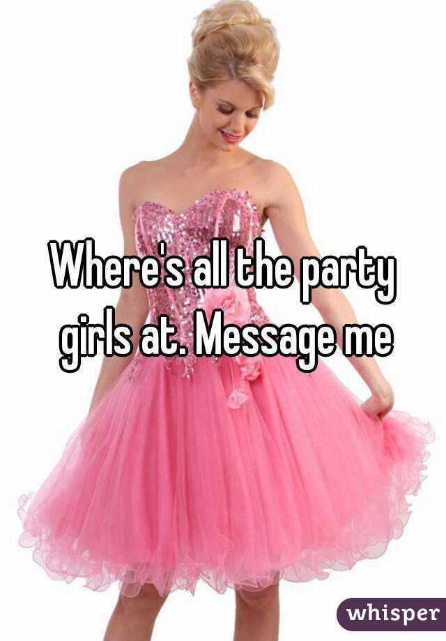 Where's all the party girls at. Message me
