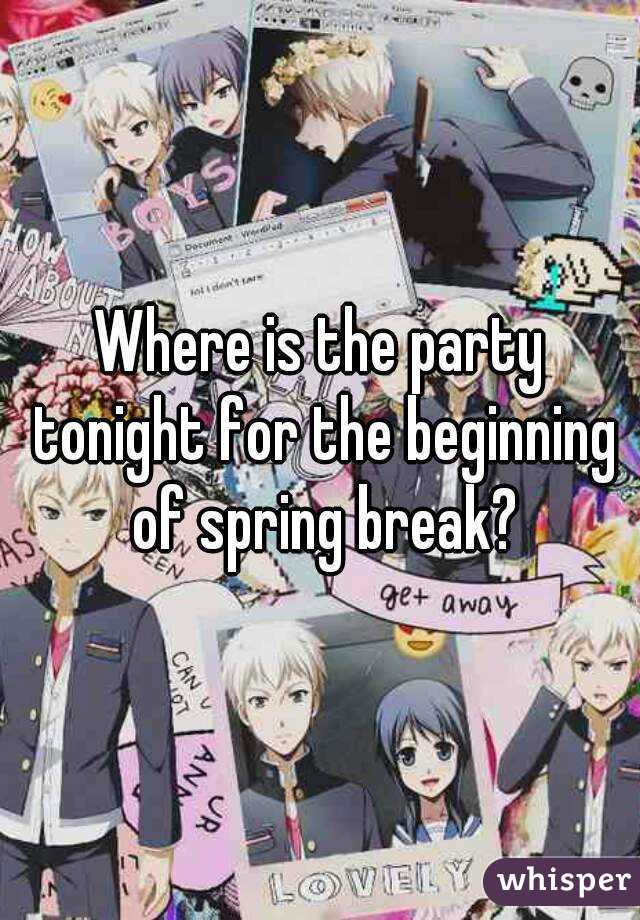 Where is the party tonight for the beginning of spring break?