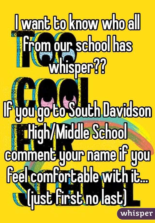 I want to know who all from our school has whisper??  If you go to South Davidson High/Middle School comment your name if you feel comfortable with it...(just first no last)