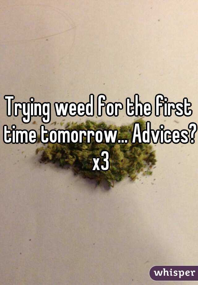 Trying weed for the first time tomorrow... Advices? x3