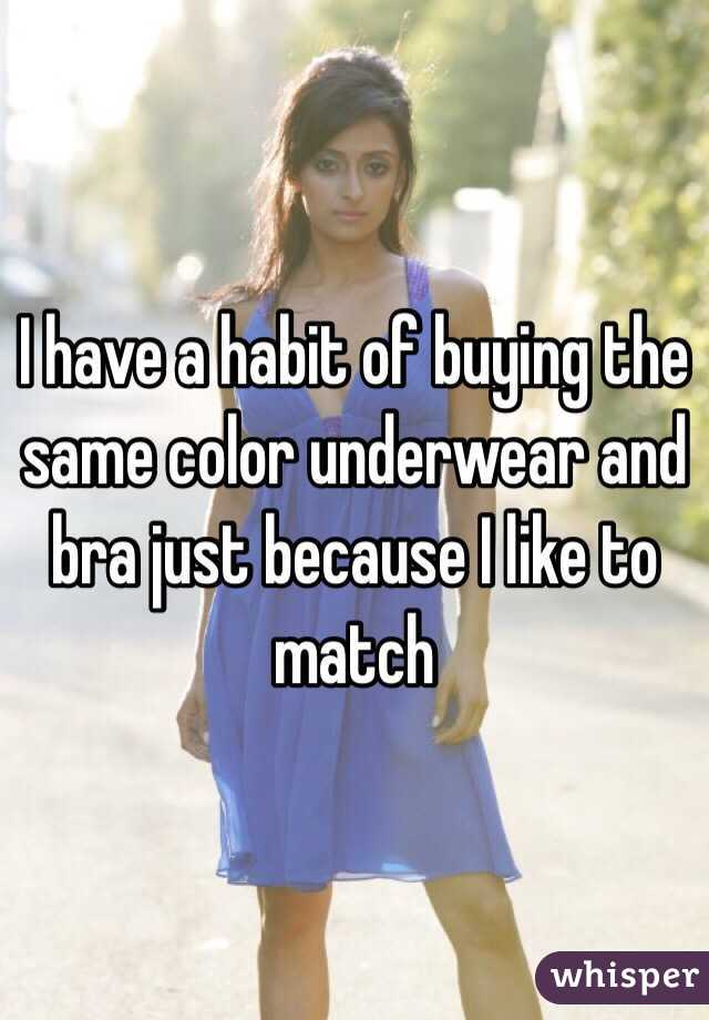 I have a habit of buying the same color underwear and bra just because I like to match