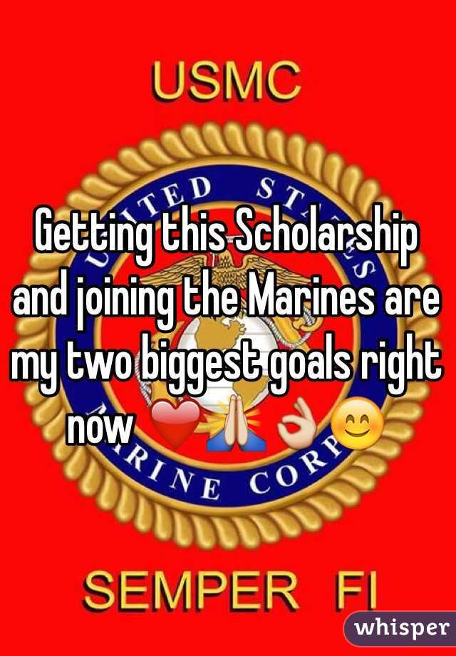 Getting this Scholarship and joining the Marines are my two biggest goals right now ❤️🙏👌😊