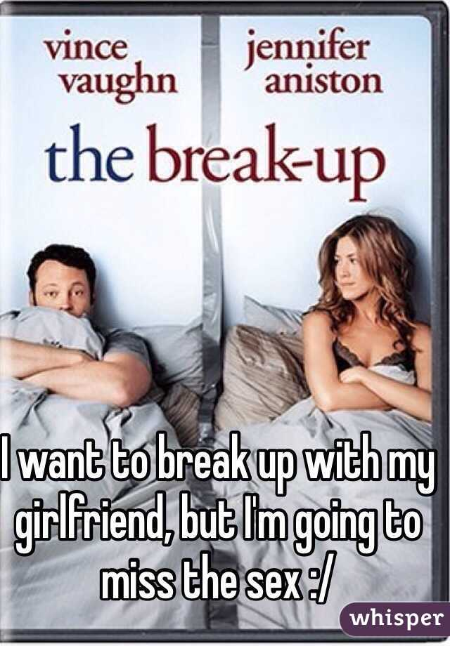 I want to break up with my girlfriend, but I'm going to miss the sex :/
