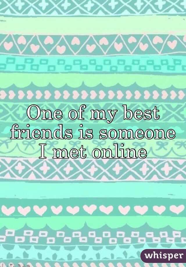 One of my best friends is someone I met online