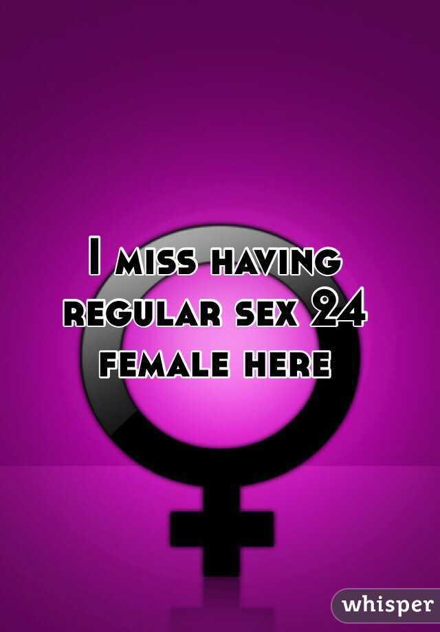 I miss having regular sex 24 female here