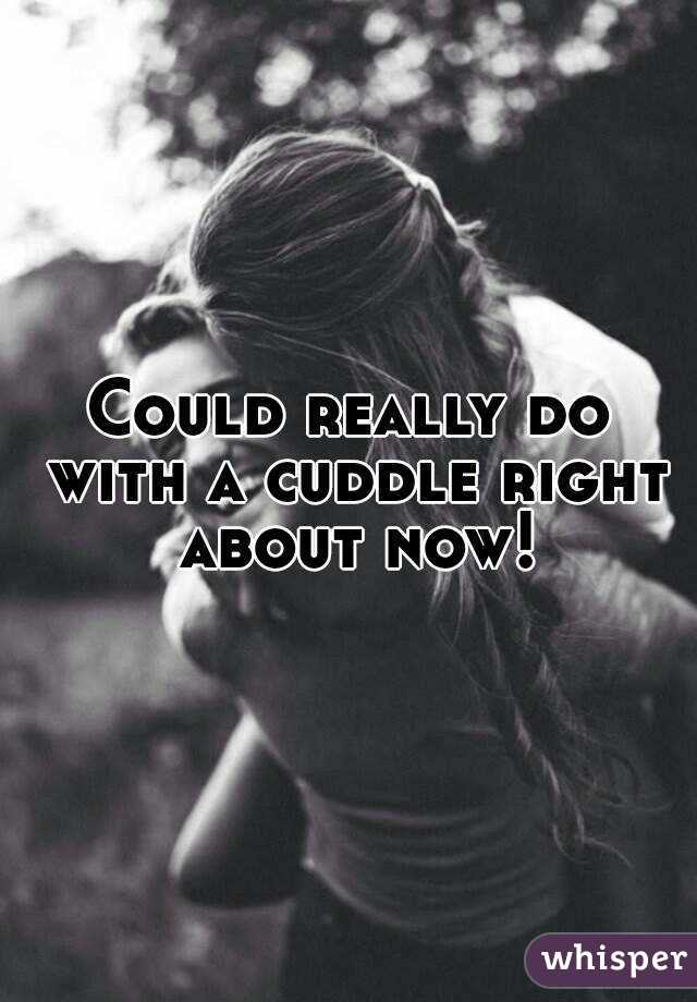 Could really do with a cuddle right about now!