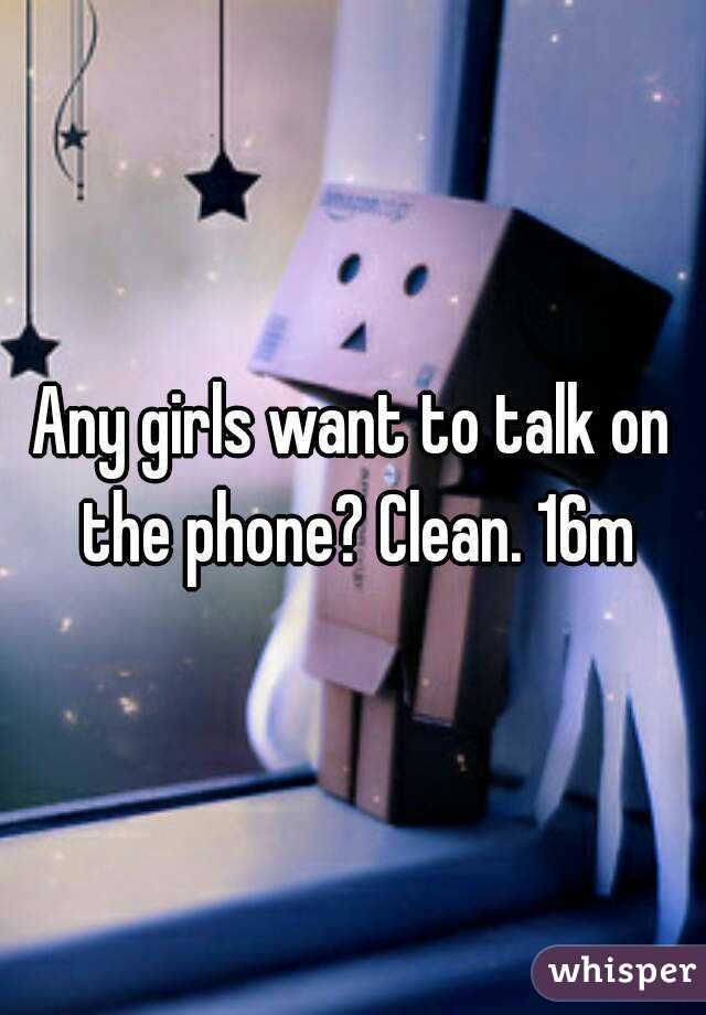 Any girls want to talk on the phone? Clean. 16m