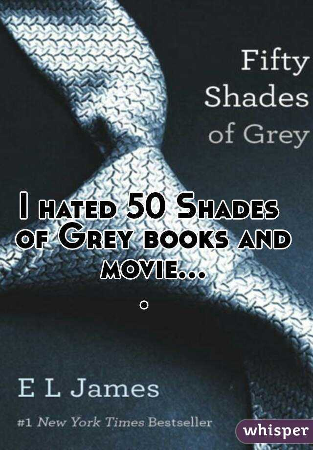 I hated 50 Shades of Grey books and movie....