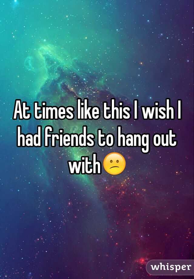 At times like this I wish I had friends to hang out with😕