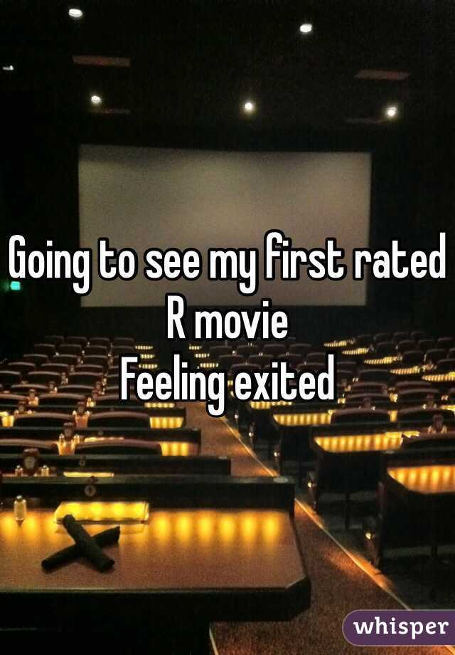 Going to see my first rated R movie  Feeling exited
