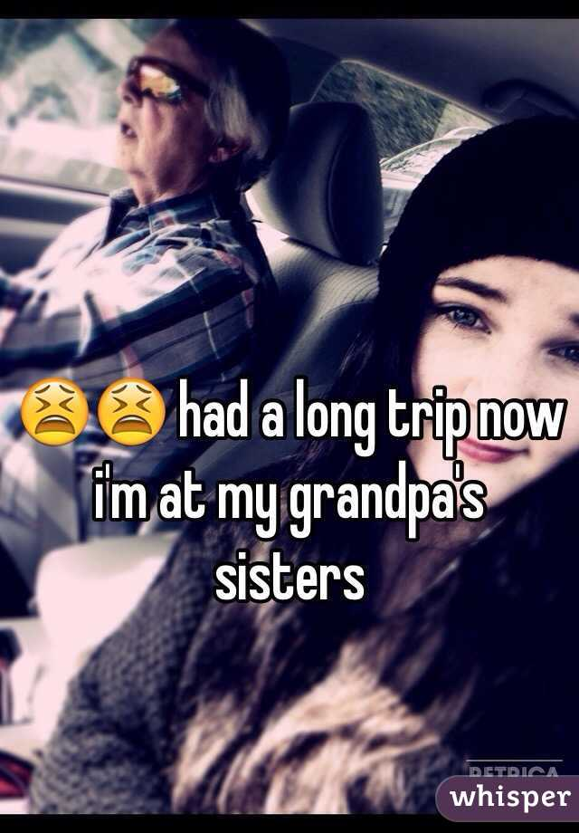 😫😫 had a long trip now i'm at my grandpa's sisters