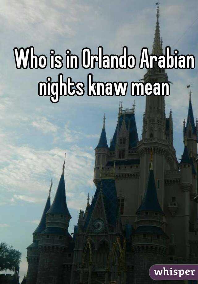 Who is in Orlando Arabian nights knaw mean
