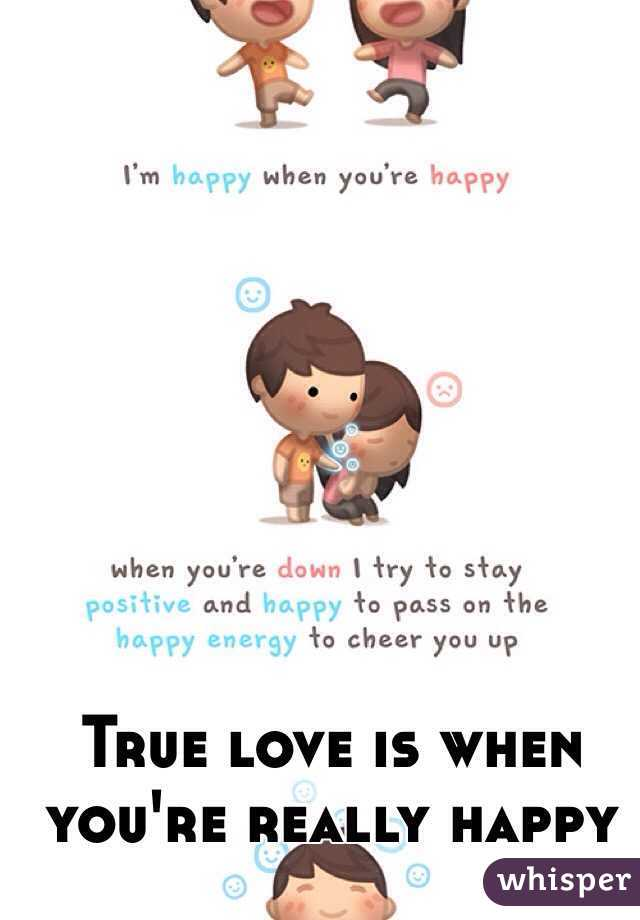 True love is when you're really happy