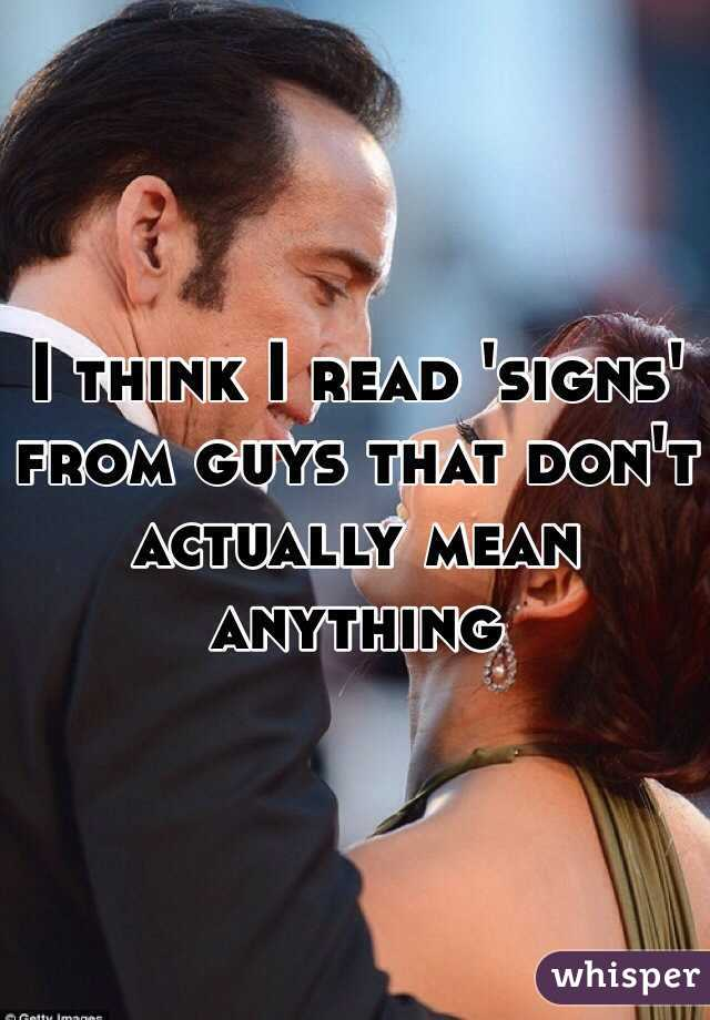 I think I read 'signs' from guys that don't actually mean anything