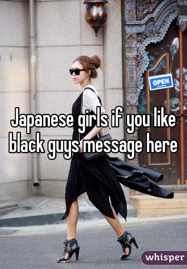 Japanese girls if you like black guys message here