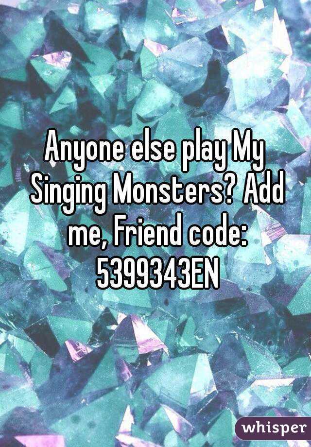 Anyone else play My Singing Monsters? Add me, Friend code: 5399343EN