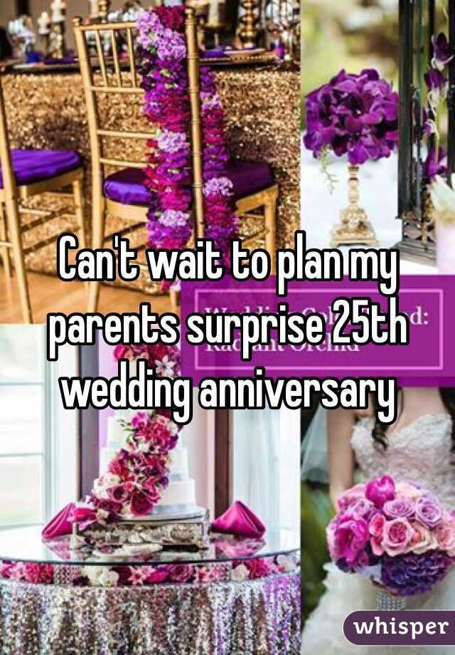 Can't wait to plan my parents surprise 25th wedding anniversary
