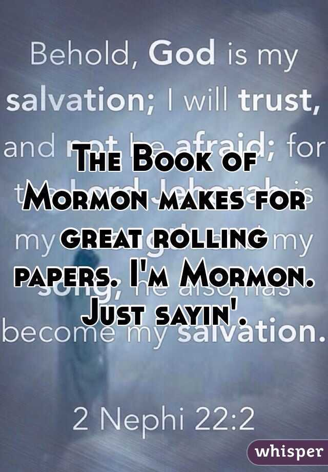 The Book of Mormon makes for great rolling papers. I'm Mormon. Just sayin'.