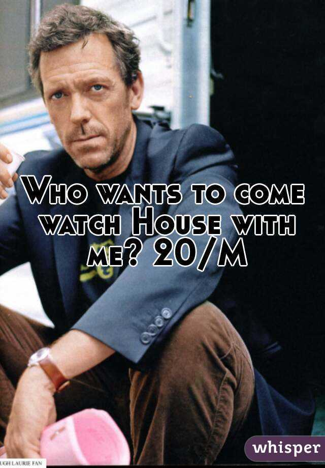 Who wants to come watch House with me? 20/M