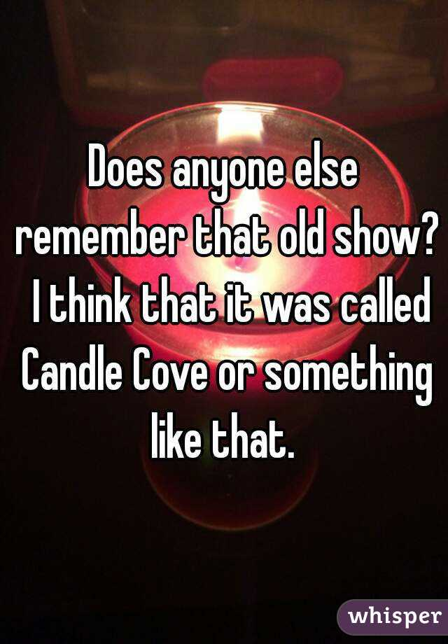 Does anyone else remember that old show?  I think that it was called Candle Cove or something like that.