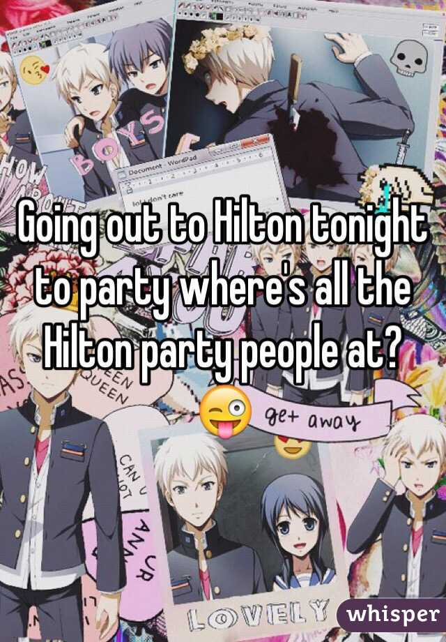 Going out to Hilton tonight to party where's all the Hilton party people at? 😜