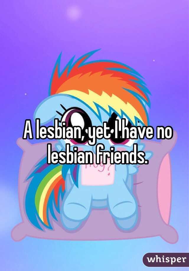 A lesbian, yet I have no lesbian friends.