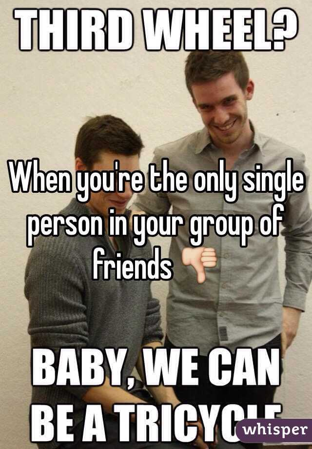 When you're the only single person in your group of friends 👎