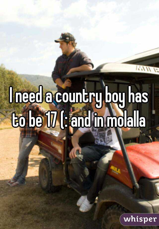 I need a country boy has to be 17 (: and in molalla