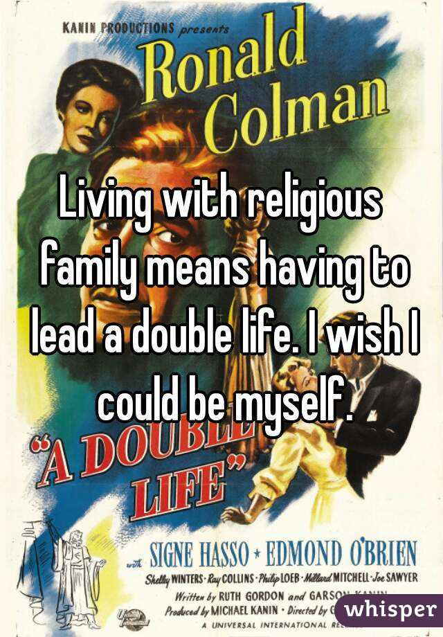 Living with religious family means having to lead a double life. I wish I could be myself.