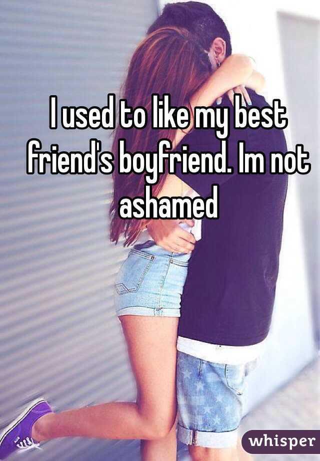 I used to like my best friend's boyfriend. Im not ashamed