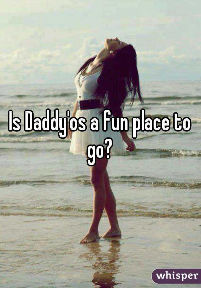 Is Daddy'os a fun place to go?