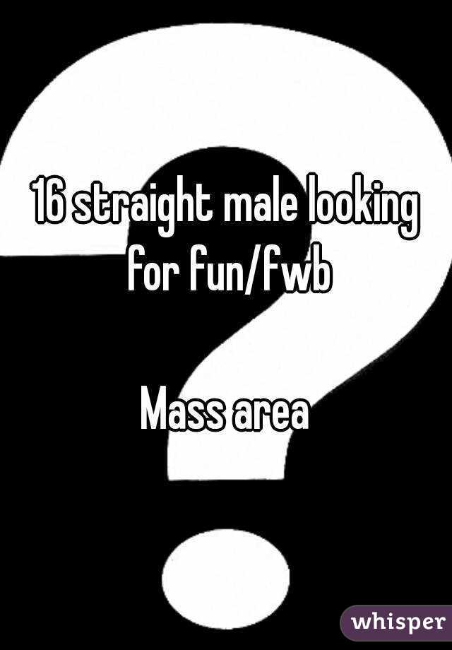 16 straight male looking for fun/fwb  Mass area