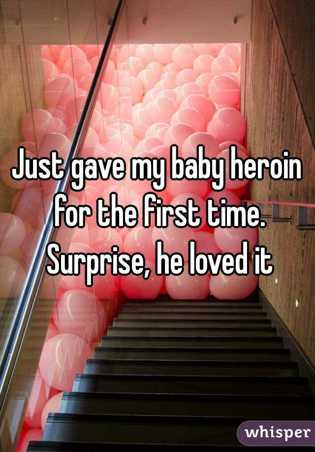 Just gave my baby heroin for the first time. Surprise, he loved it