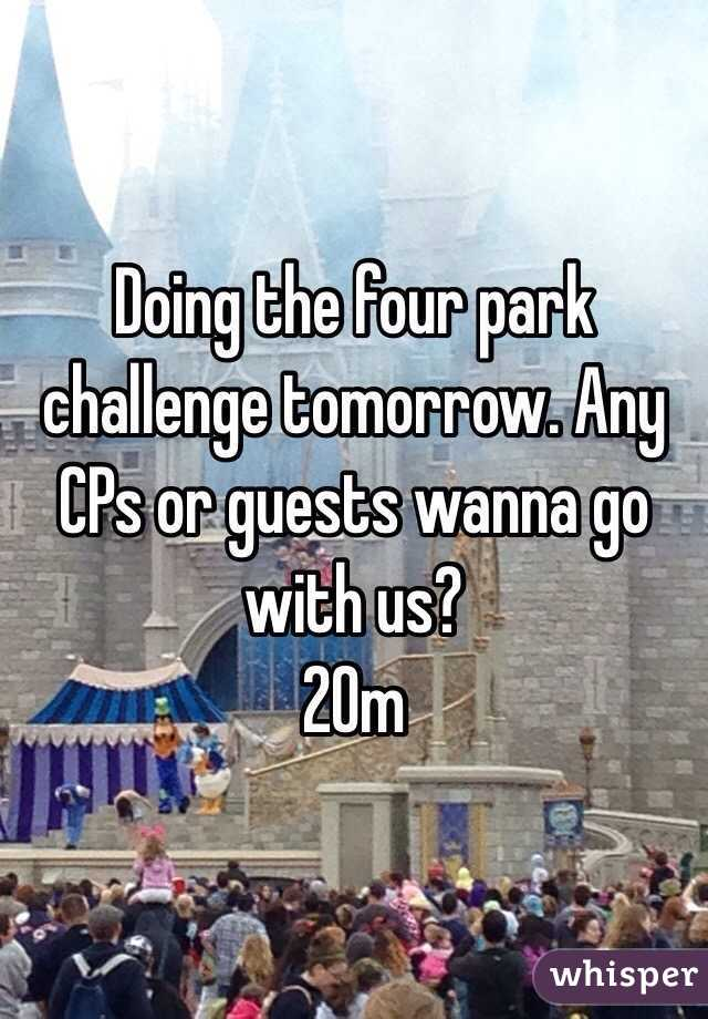 Doing the four park challenge tomorrow. Any CPs or guests wanna go with us? 20m