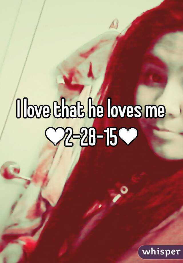 I love that he loves me ❤2-28-15❤