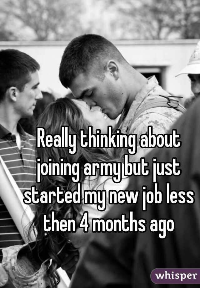 Really thinking about joining army but just started my new job less then 4 months ago