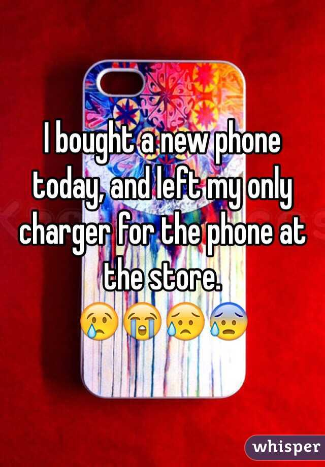 I bought a new phone today, and left my only charger for the phone at the store. 😢😭😥😰